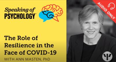The Role of Resilience in the Face of COVID 19 with Ann Masten, PhD