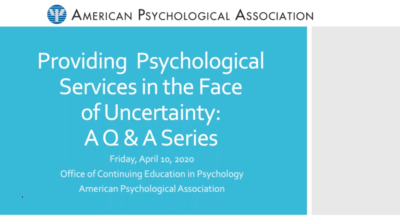 Providing Psychological Services in the Face of Uncertainty: A Q&A Series Session 3