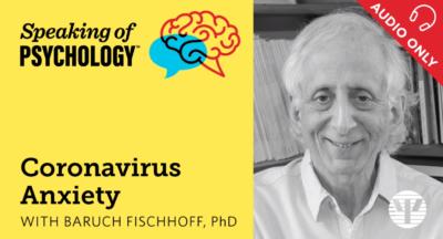 Coronavirus Anxiety with Baruch Fischhoff, PhD